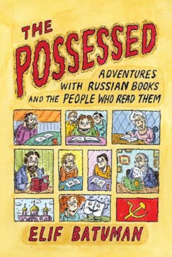 The Possessed: Adventures with Russian Books and the People Who Read Them, Paperback