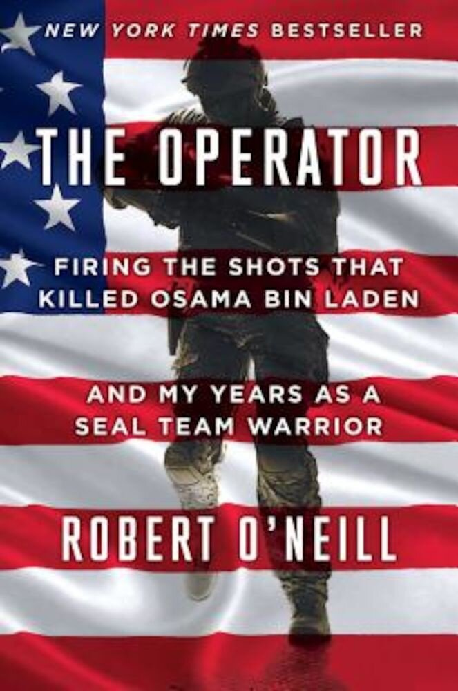 The Operator: Firing the Shots That Killed Osama Bin Laden and My Years as a Seal Team Warrior, Hardcover