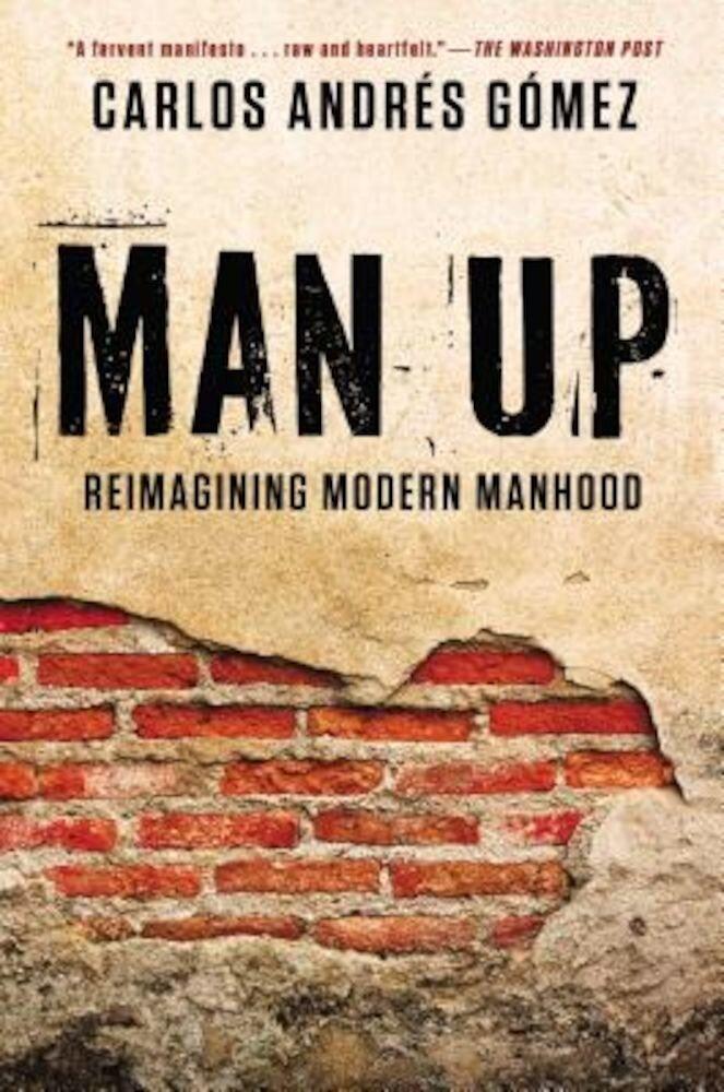 Man Up: Reimagining Modern Manhood, Paperback