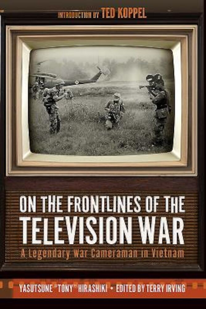 On the Frontlines of the Television War: A Legendary War Cameraman in Vietnam, Hardcover