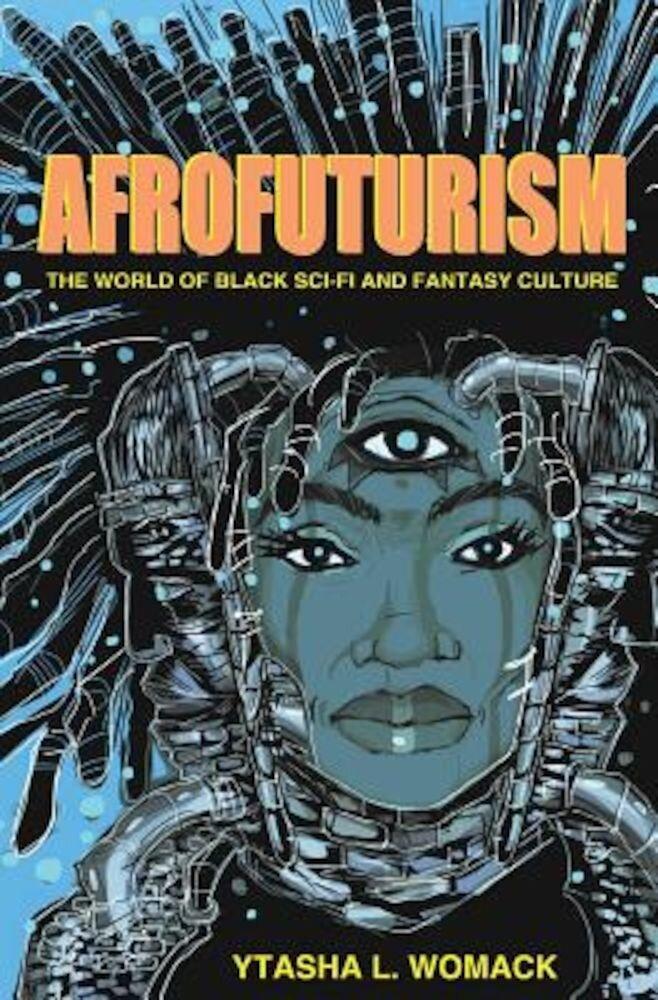 Afrofuturism: The World of Black Sci-Fi and Fantasy Culture, Paperback