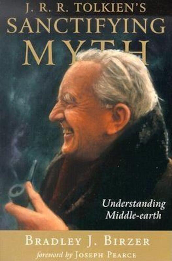 J.R.R. Tolkien's Sanctifying Myth: Understanding Middle-Earth, Paperback