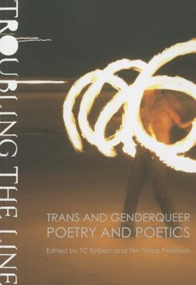 Troubling the Line: Trans and Genderqueer Poetry and Poetics, Paperback