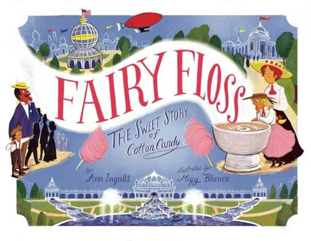 Fairy Floss: The Sweet Story of Cotton Candy, Hardcover