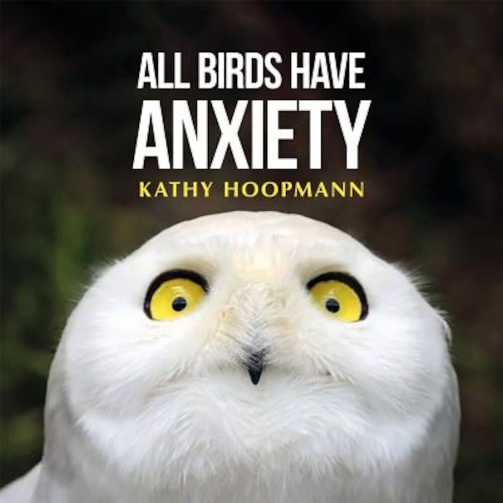 All Birds Have Anxiety, Hardcover