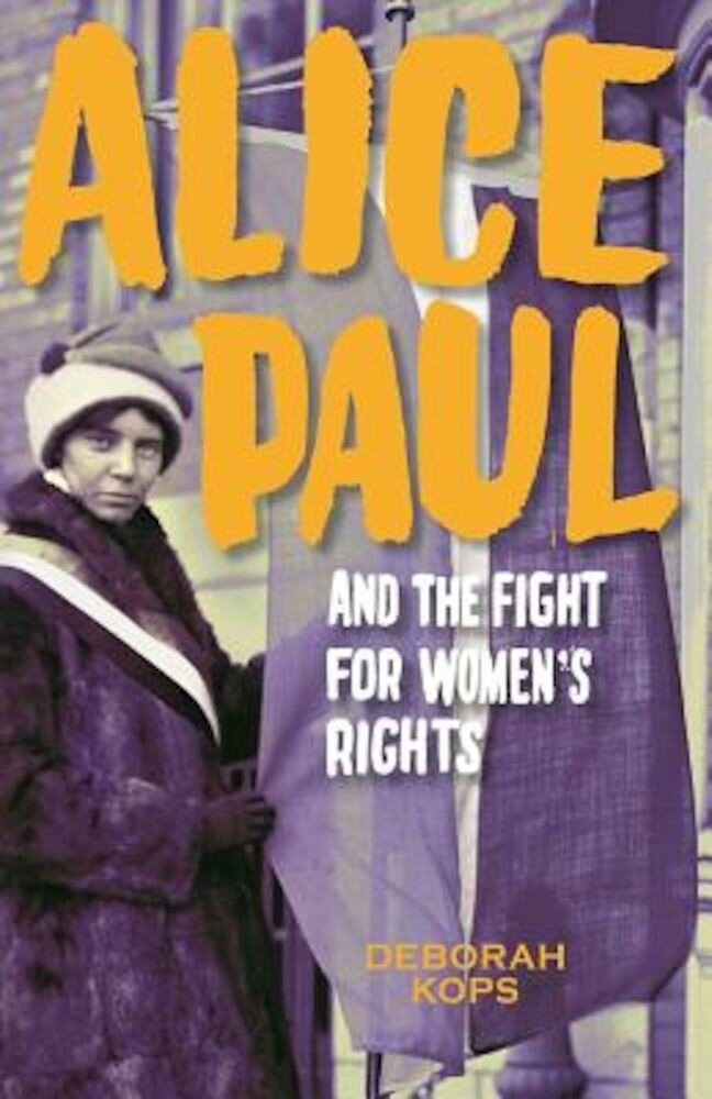 Alice Paul and the Fight for Women's Rights: From the Vote to the Equal Rights Amendment, Hardcover