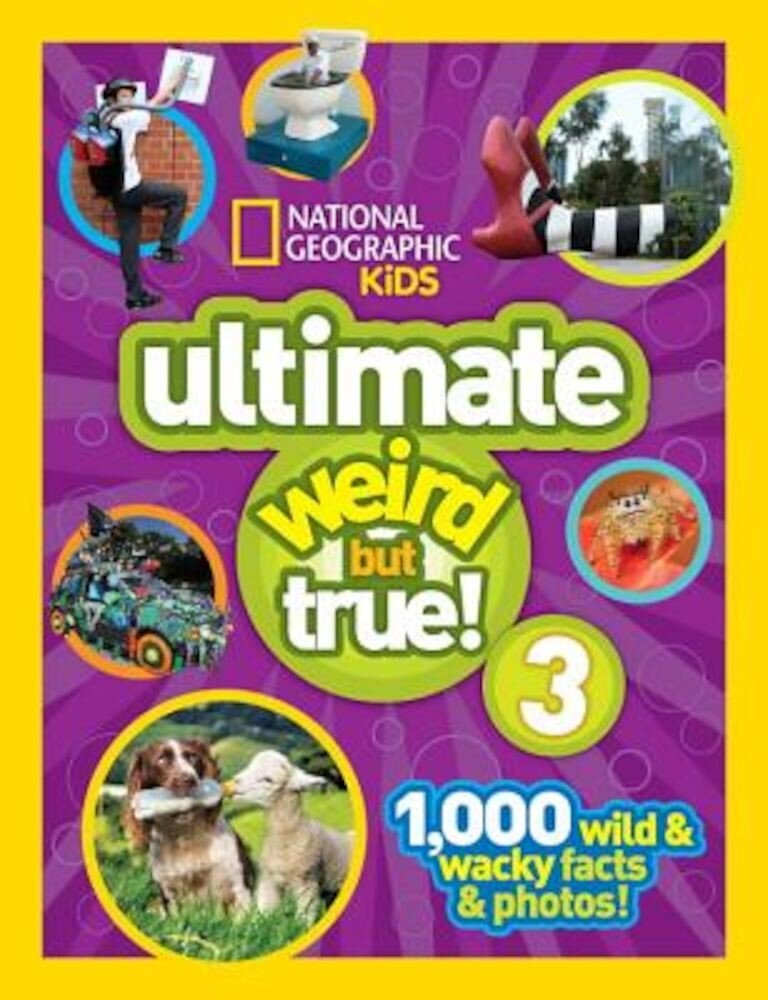 National Geographic Kids Ultimate Weird But True 3: 1,000 Wild and Wacky Facts and Photos!, Hardcover