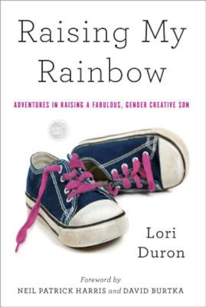 Raising My Rainbow: Adventures in Raising a Fabulous, Gender Creative Son, Paperback