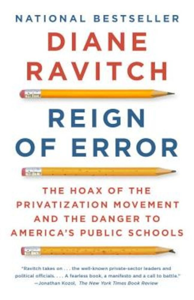 Reign of Error: The Hoax of the Privatization Movement and the Danger to America's Public Schools, Paperback