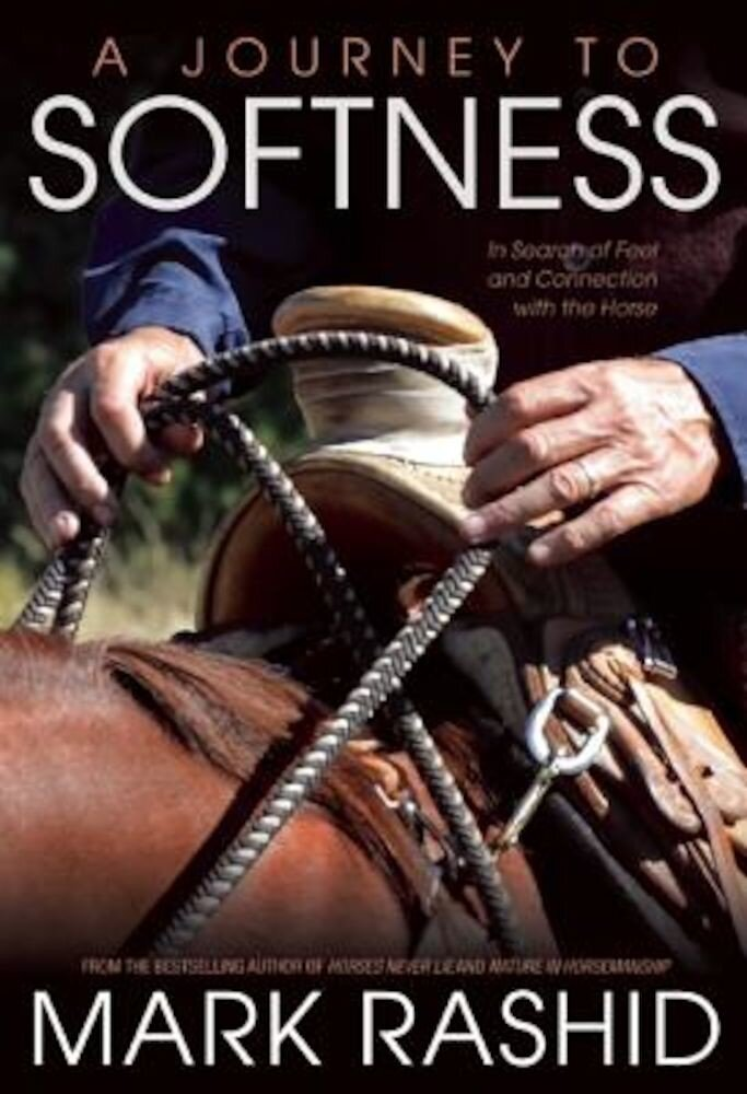 A Journey to Softness: In Search of Feel and Connection with the Horse, Paperback