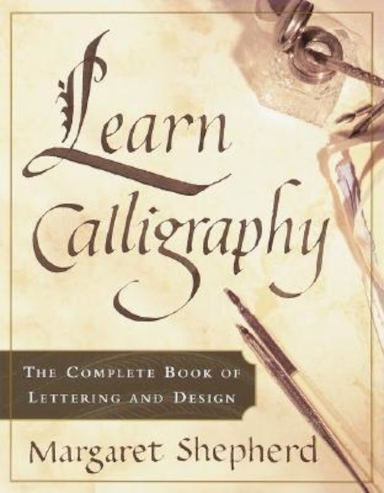 Learn Calligraphy: The Complete Book of Lettering and Design, Paperback
