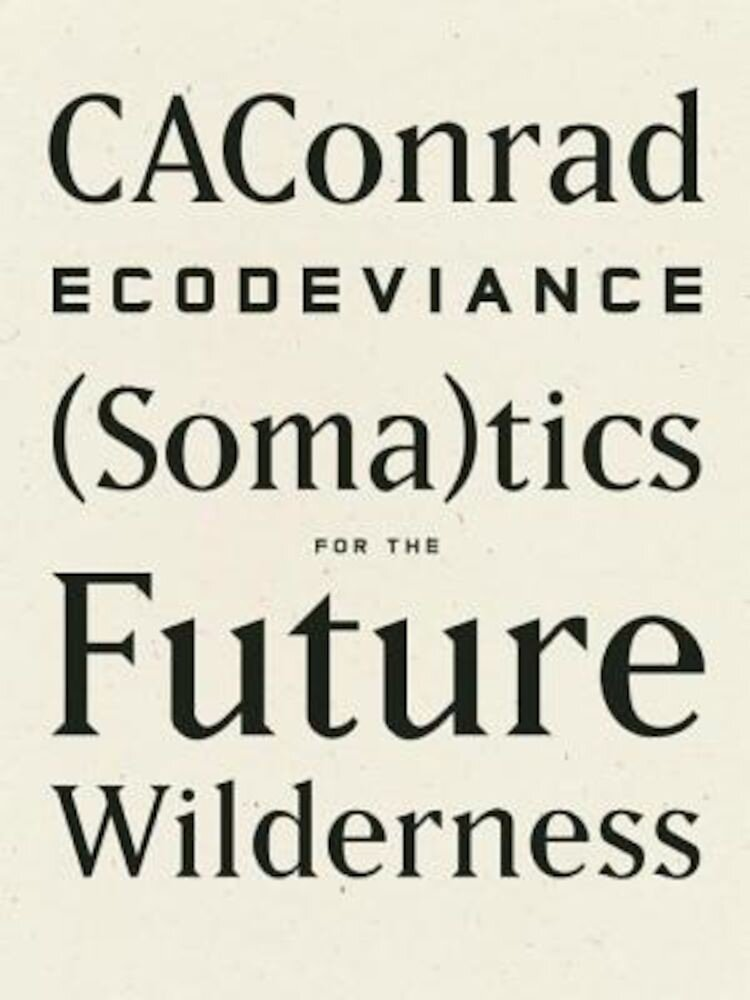 Ecodeviance: Somatics for the Future Wilderness, Paperback