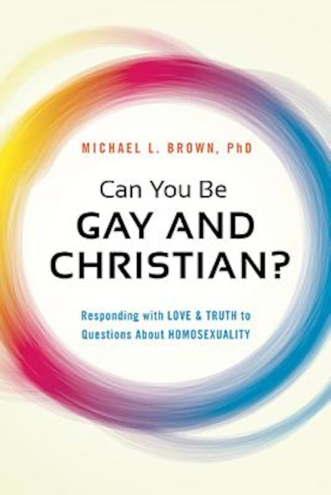 Can You Be Gay and Christian?: Responding with Love and Truth to Questions about Homosexuality, Paperback