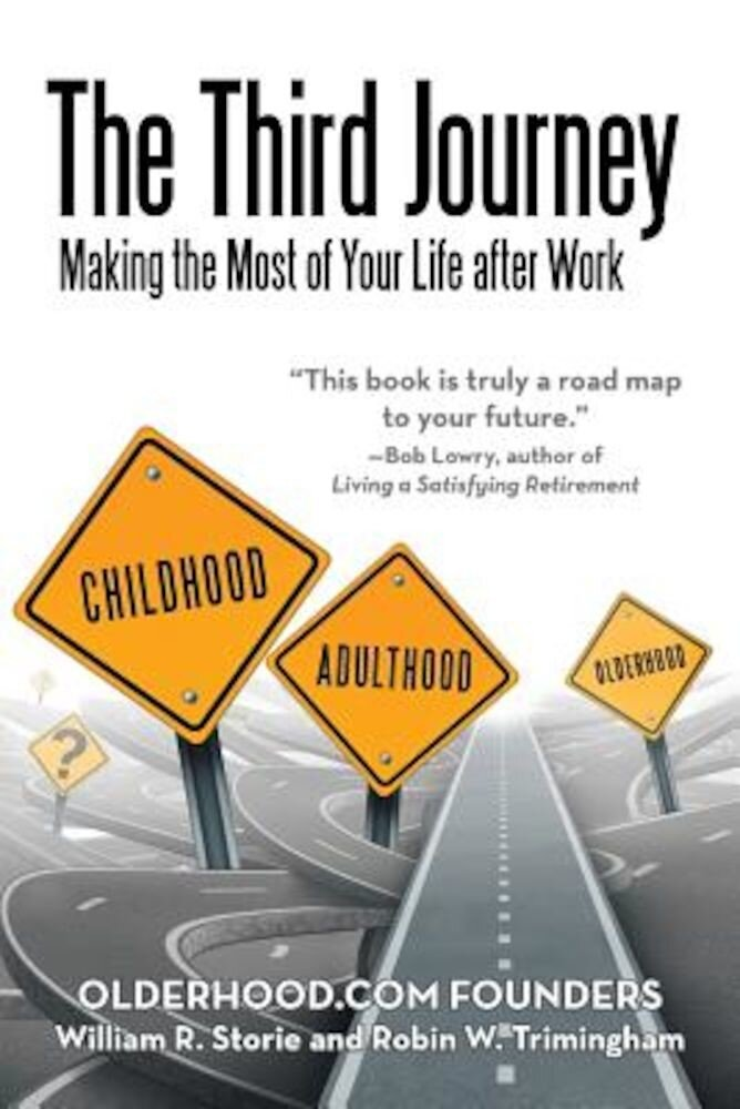 The Third Journey: Making the Most of Your Life After Work, Paperback