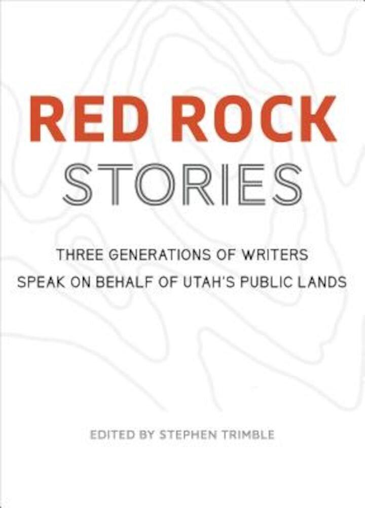 Red Rock Stories: Three Generations of Writers Speak on Behalf of Utah's Public Lands, Hardcover