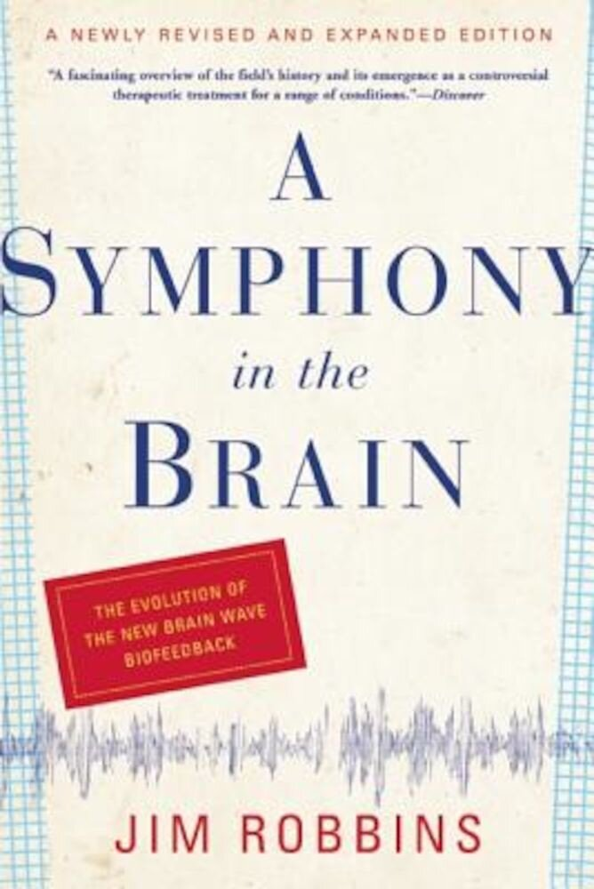 A Symphony in the Brain: The Evolution of the New Brain Wave Biofeedback, Paperback