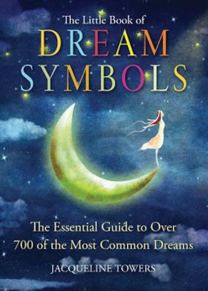 The Little Book of Dream Symbols: The Essential Guide to Over 700 of the Most Common Dreams, Paperback