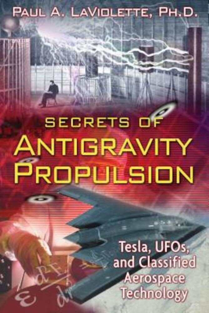 Secrets of Antigravity Propulsion: Tesla, UFOs, and Classified Aerospace Technology, Paperback