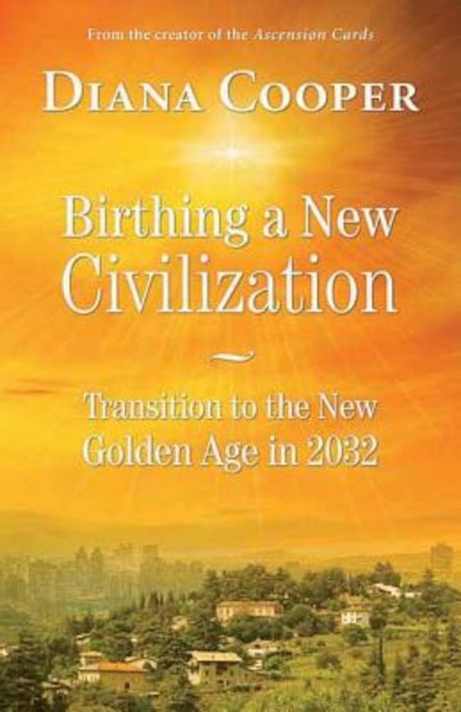Birthing a New Civilization: Transition to the New Golden Age in 2032, Paperback