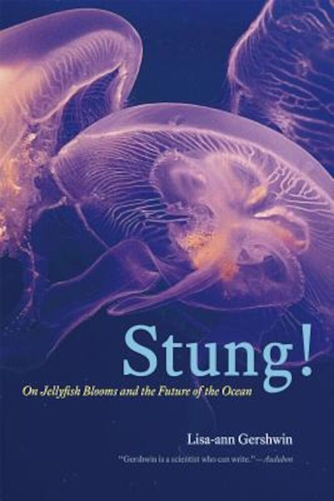 Stung!: On Jellyfish Blooms and the Future of the Ocean, Paperback