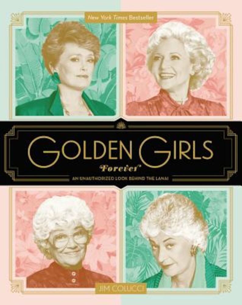 Golden Girls Forever: An Unauthorized Look Behind the Lanai, Hardcover