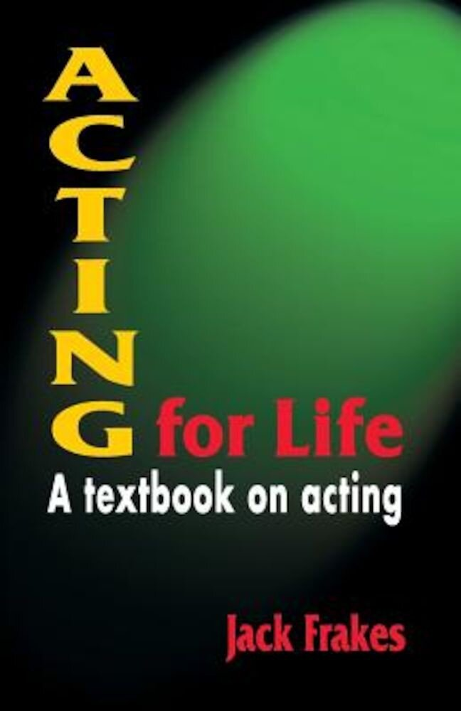 Acting for Life: A Textbook on Acting, Paperback