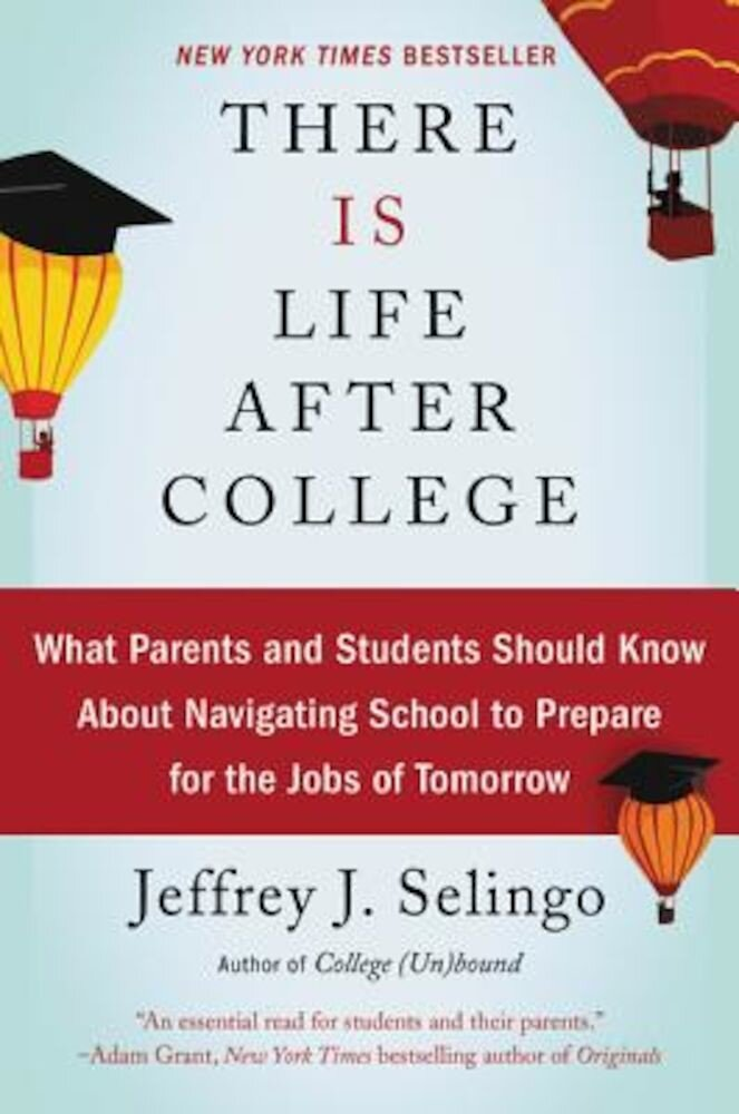 There Is Life After College: What Parents and Students Should Know about Navigating School to Prepare for the Jobs of Tomorrow, Paperback