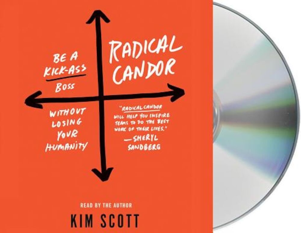 Radical Candor: Be a Kick-Ass Boss Without Losing Your Humanity, Audiobook