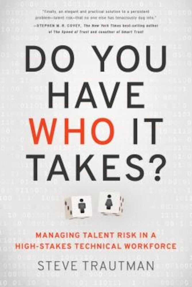 Do You Have Who It Takes?: Managing Talent Risk in a High-Stakes Technical Workforce, Hardcover