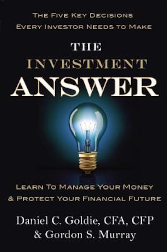The Investment Answer: Learn to Manage Your Money & Protect Your Financial Future, Hardcover