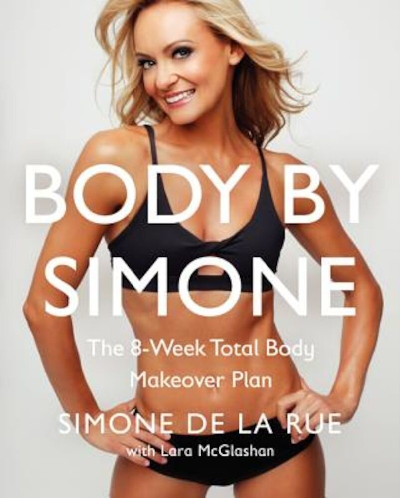 Body by Simone: The 8-Week Total Body Makeover Plan, Hardcover