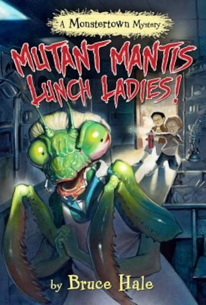 Mutant Mantis Lunch Ladies! (a Monstertown Mystery), Hardcover