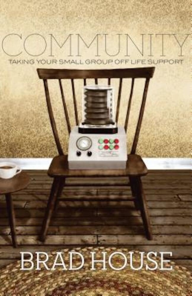 Community: Taking Your Small Group Off Life Support, Paperback