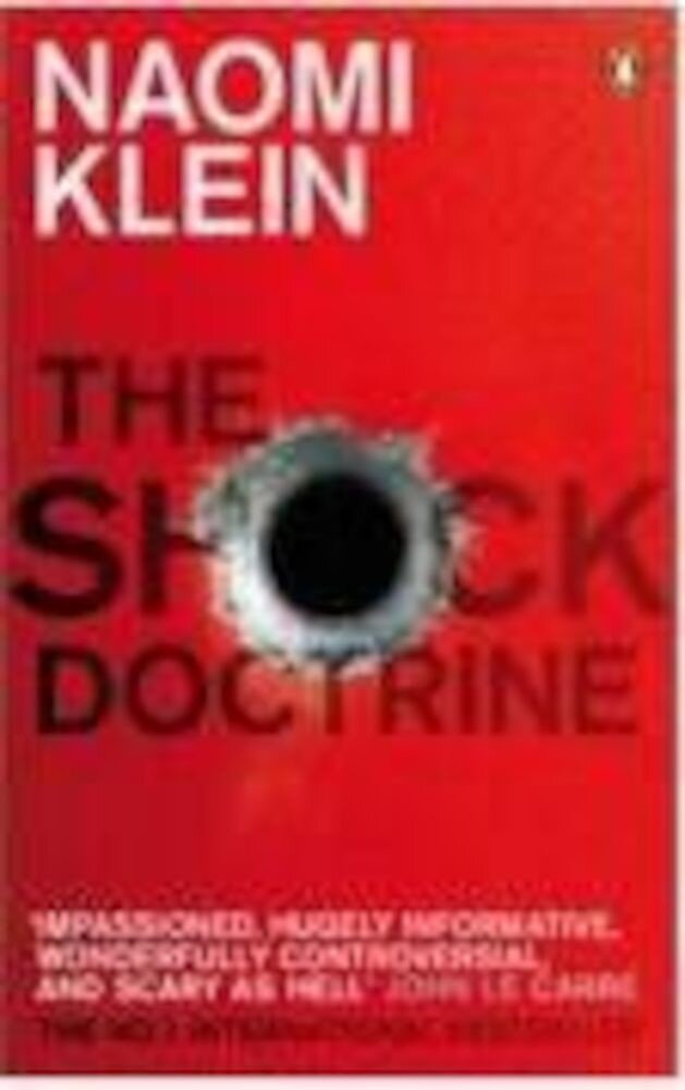 Shock Doctrine. The Rise of Disaster Capitalism