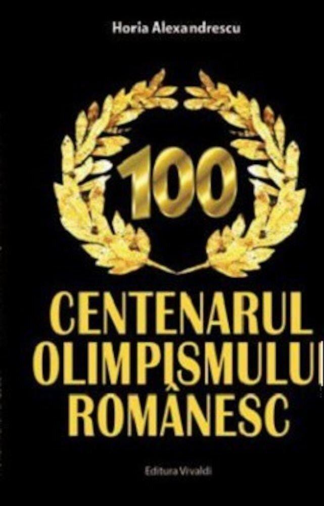 Centenarul olimpismului romanesc