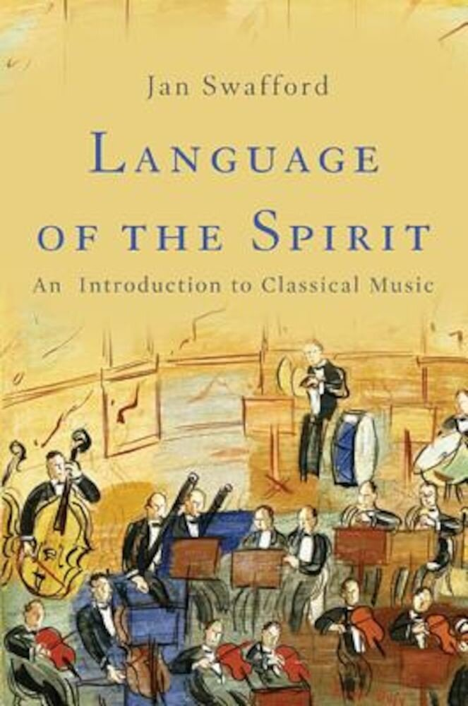 Language of the Spirit: An Introduction to Classical Music, Hardcover