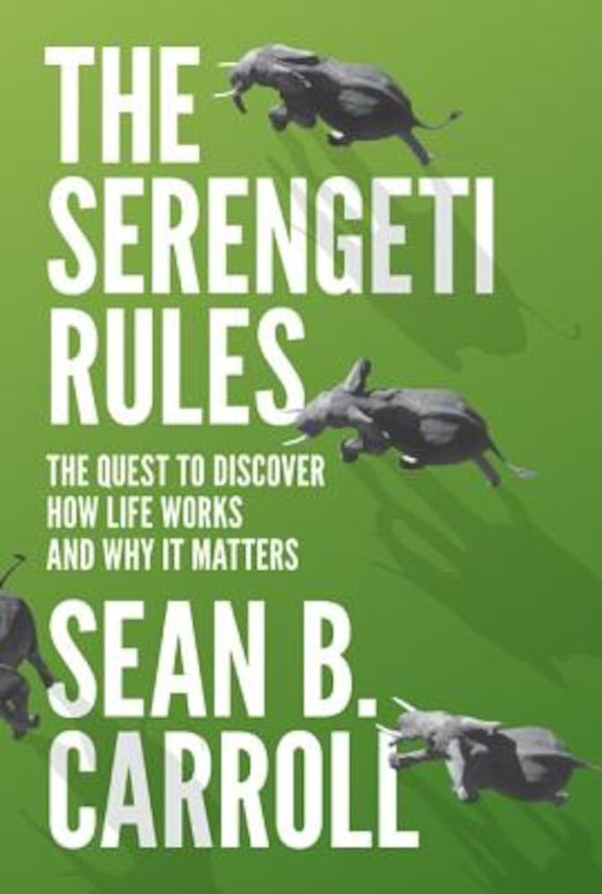 The Serengeti Rules: The Quest to Discover How Life Works and Why It Matters, Hardcover