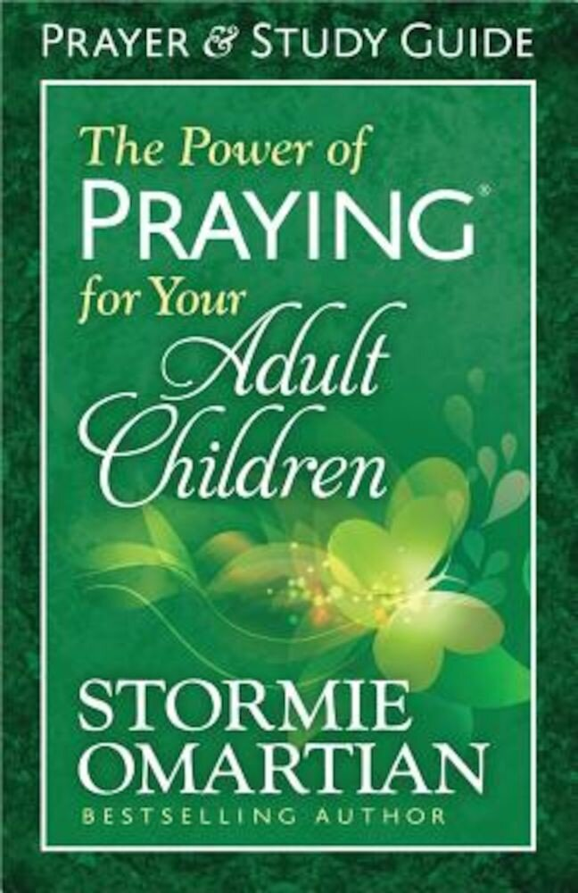 The Power of Praying for Your Adult Children: Prayer and Study Guide, Paperback