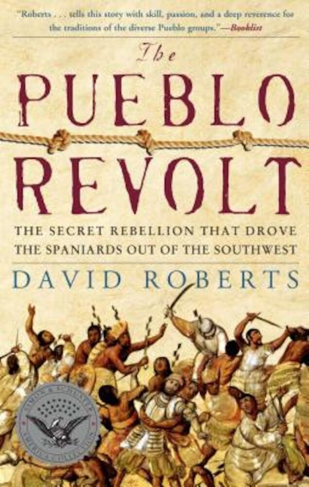 The Pueblo Revolt: The Secret Rebellion That Drove the Spaniards Out of the Southwest, Paperback