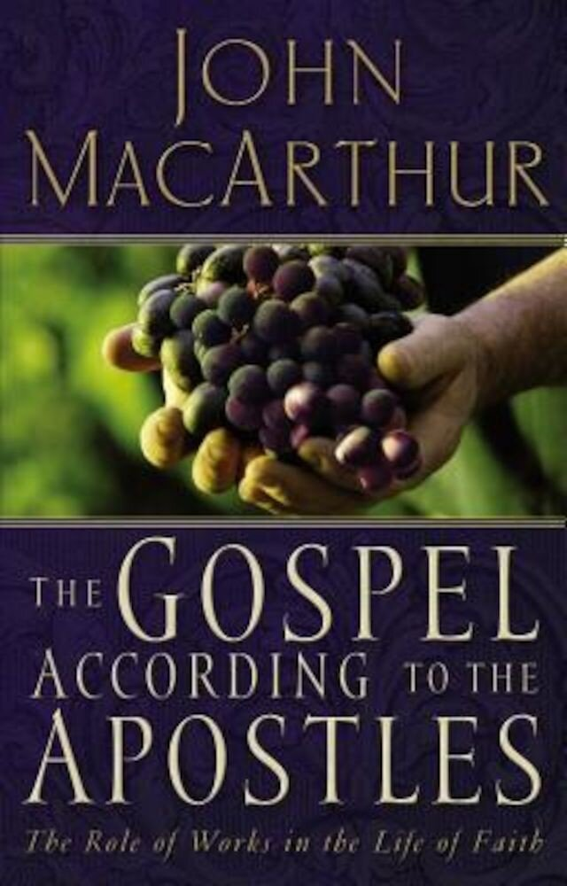 The Gospel According to the Apostles: The Role of Works in the Life of Faith, Paperback