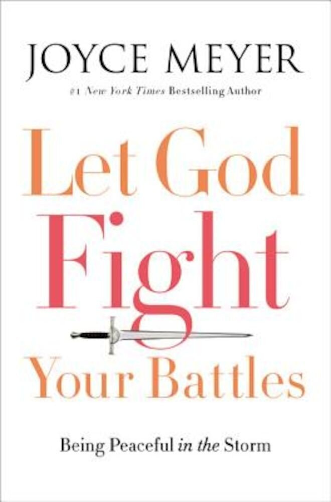 Let God Fight Your Battles: Being Peaceful in the Storm, Hardcover