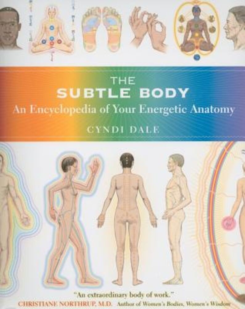 The Subtle Body: An Encyclopedia of Your Energetic Anatomy, Paperback