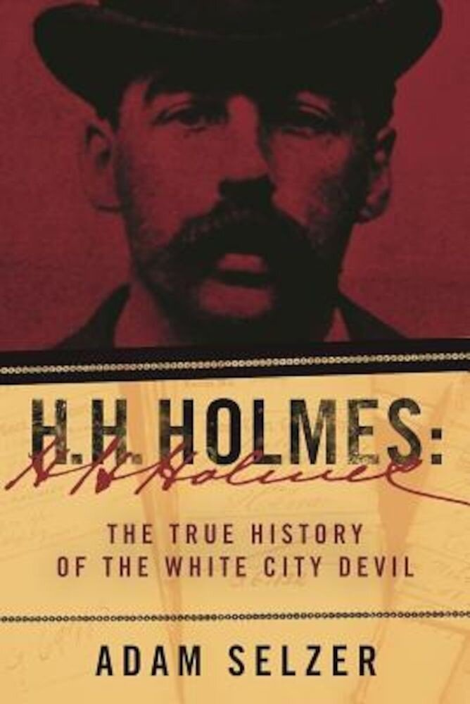 H. H. Holmes: The True History of the White City Devil, Hardcover
