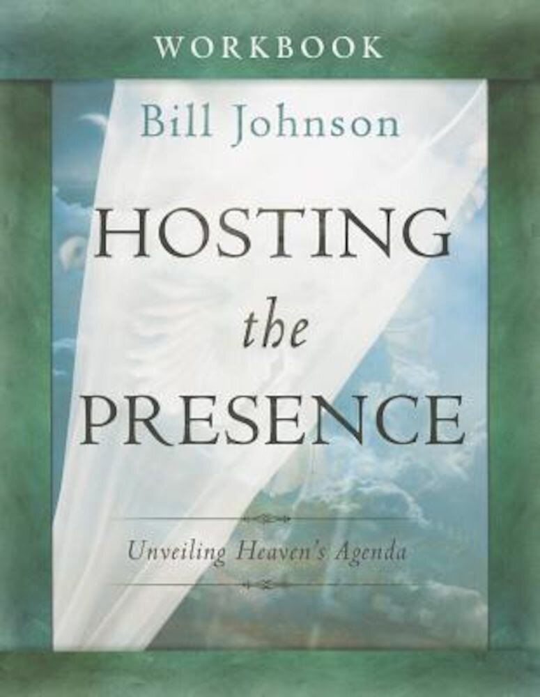 Hosting the Presence Workbook: Unveiling Heaven's Agenda, Paperback