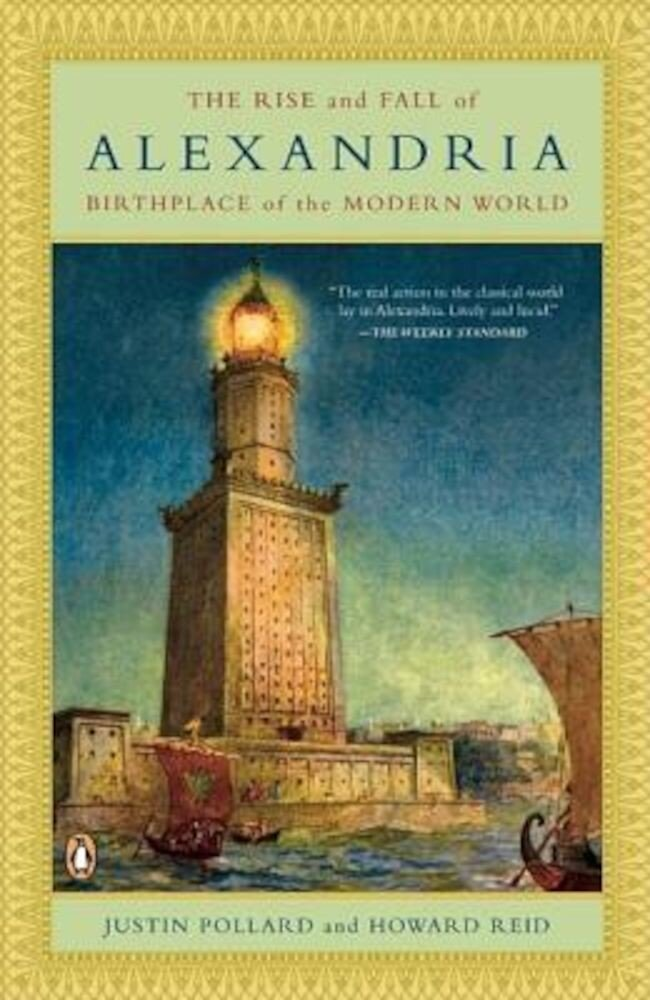 The Rise and Fall of Alexandria: Birthplace of the Modern World, Paperback