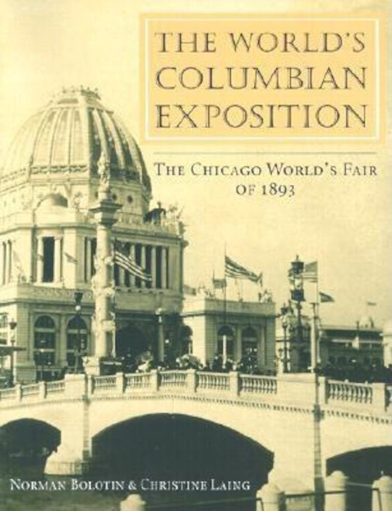 The World's Columbian Exposition: The Chicago World's Fair of 1893, Paperback