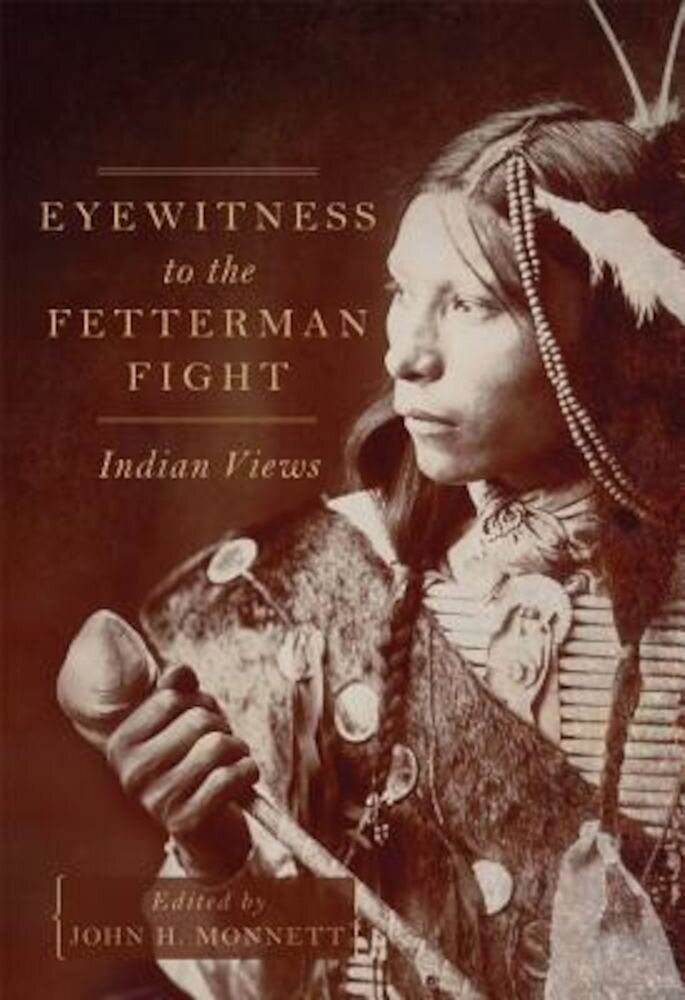 Eyewitness to the Fetterman Fight: Indian Views, Hardcover