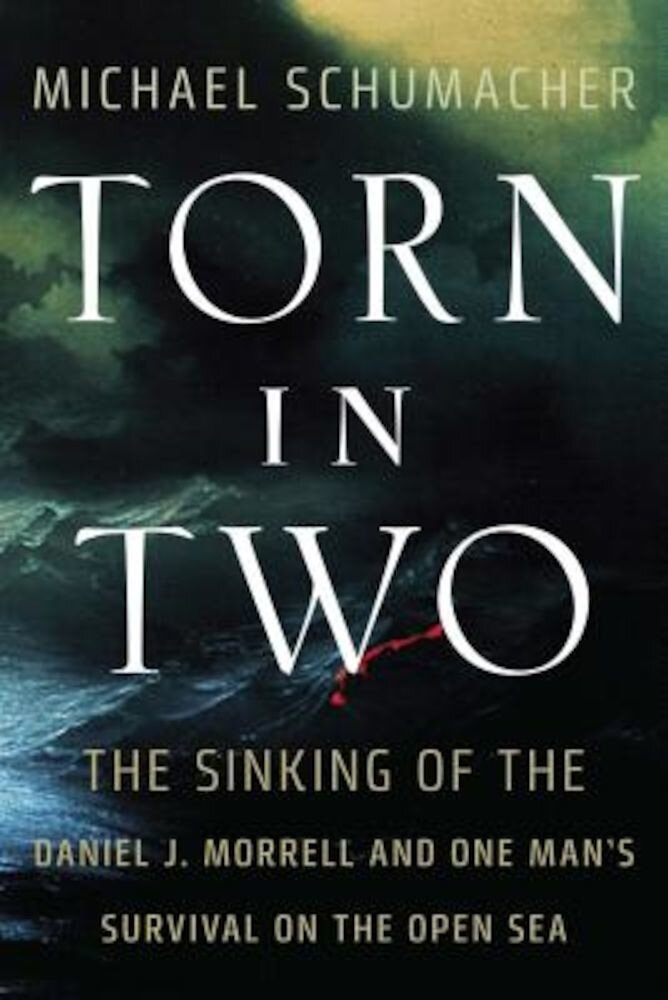 Torn in Two: The Sinking of the Daniel J. Morrell and One Man's Survival on the Open Sea, Hardcover