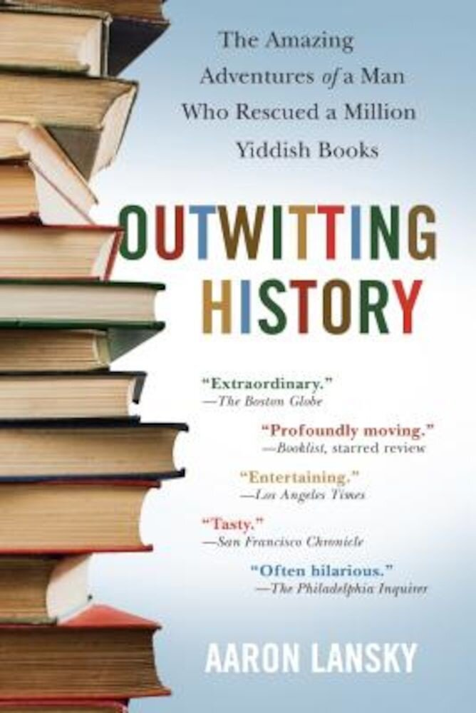 Outwitting History: The Amazing Adventures of a Man Who Rescued a Million Yiddish Books, Paperback