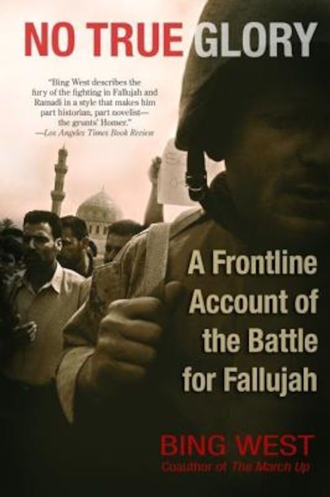 No True Glory: A Frontline Account of the Battle for Fallujah, Paperback